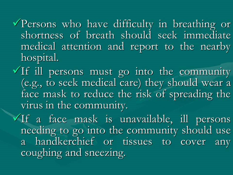 Persons who have difficulty in breathing or shortness of breath should seek immediate medical attention and report to the nearby hospital. If ill pers