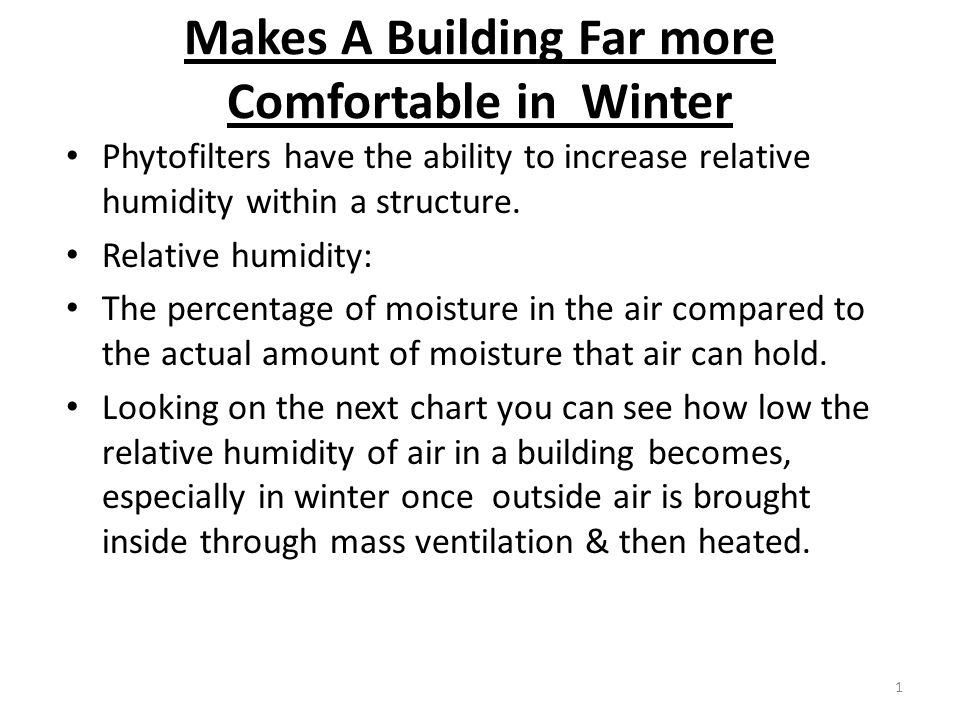 Makes A Building Far more Comfortable in Winter Phytofilters have the ability to increase relative humidity within a structure.