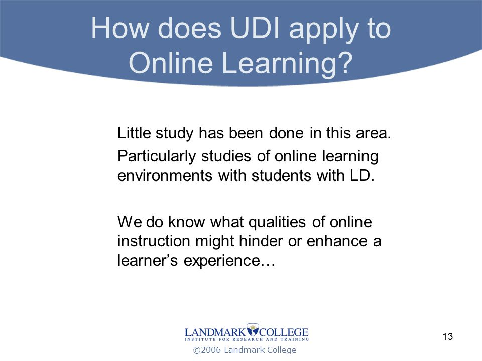 ©2006 Landmark College 13 How does UDI apply to Online Learning.