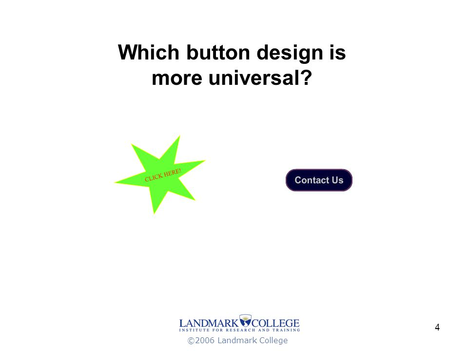 ©2006 Landmark College 4 Which button design is more universal