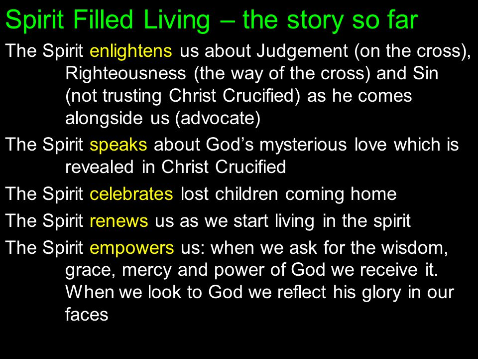 Spirit Filled Living – the story so far The Spirit enlightens us about Judgement (on the cross), Righteousness (the way of the cross) and Sin (not tru