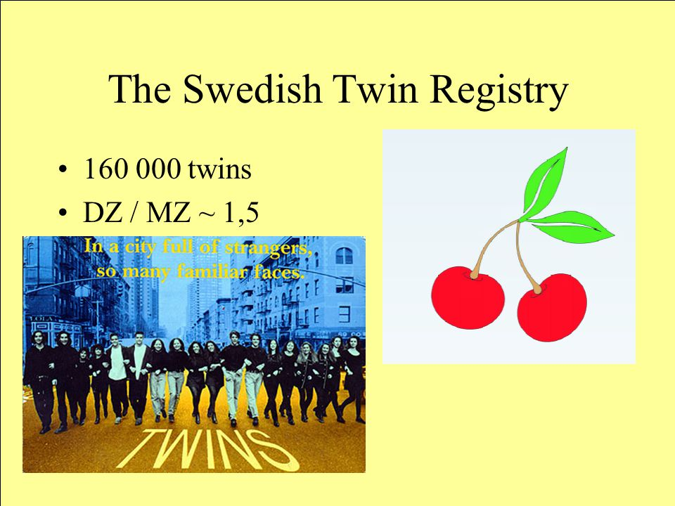 The Swedish Twin Registry 160 000 twins DZ / MZ ~ 1,5