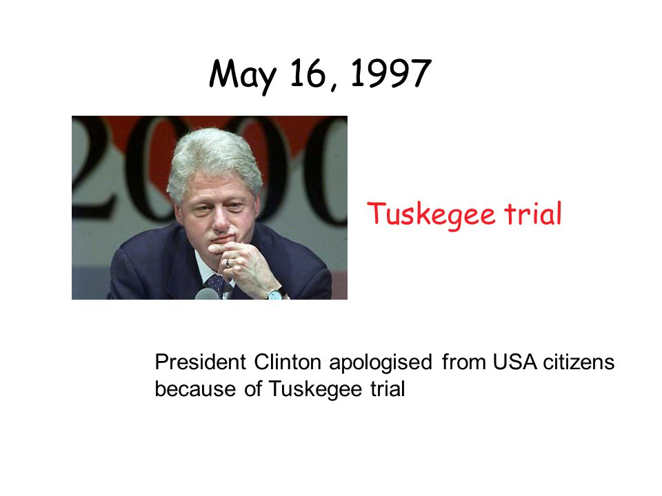 May 16, 1997 Tuskegee trial President Clinton apologised from USA citizens because of Tuskegee trial