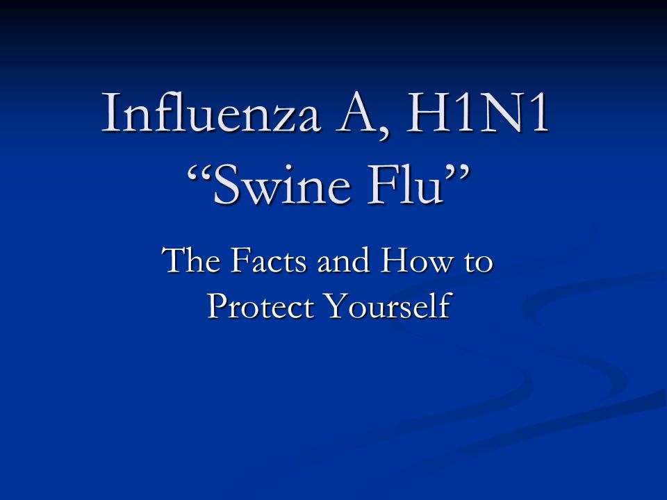 """Influenza A, H1N1 """"Swine Flu"""" The Facts and How to Protect Yourself"""