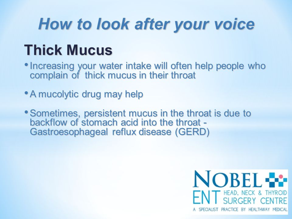 Thick Mucus Increasing your water intake will often help people who complain of thick mucus in their throat Increasing your water intake will often he