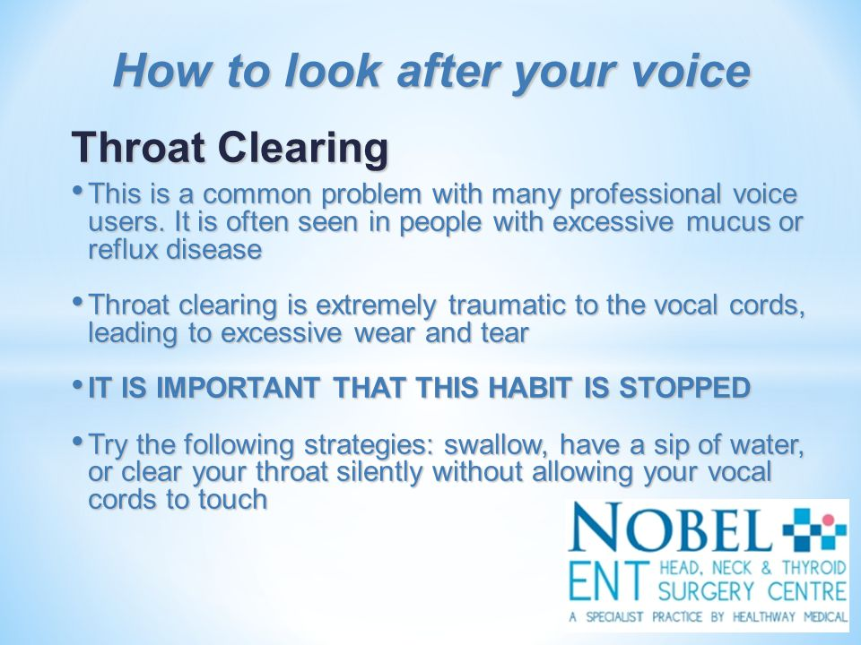 Throat Clearing This is a common problem with many professional voice users.