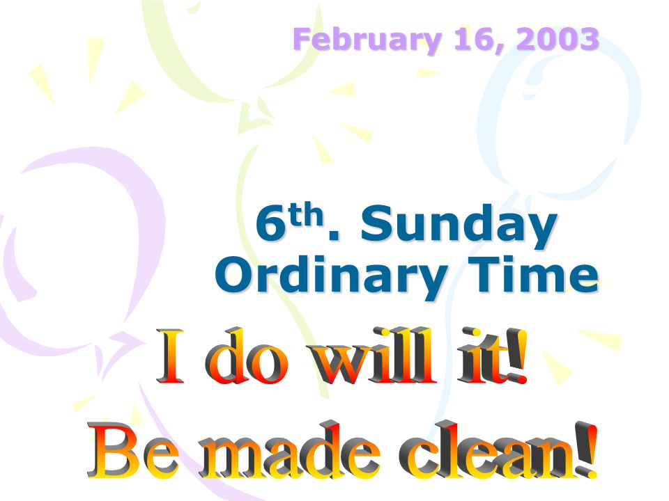 6 th. Sunday Ordinary Time February 16, 2003