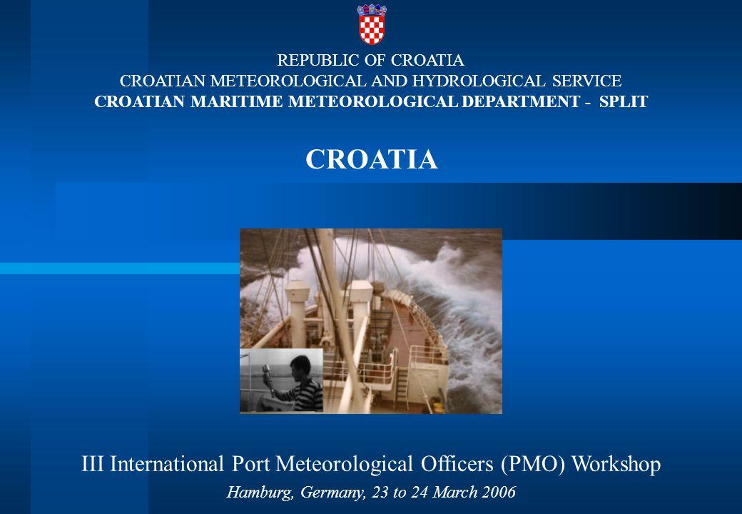 REPUBLIC OF CROATIA CROATIAN METEOROLOGICAL AND HYDROLOGICAL SERVICE CROATIAN MARITIME METEOROLOGICAL DEPARTMENT - SPLIT CROATIA III International Port Meteorological Officers (PMO) Workshop Hamburg, Germany, 23 to 24 March 2006