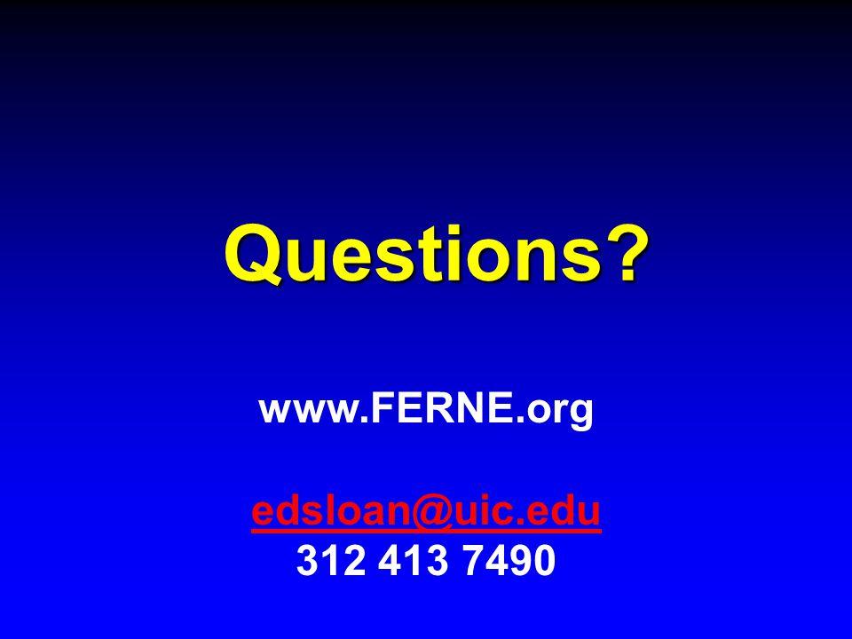 Questions www.FERNE.org edsloan@uic.edu 312 413 7490