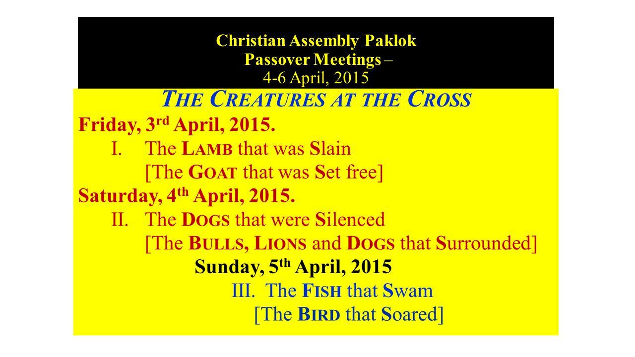 Greetings from Burmah Road Gospel Hall, PENANG Christian Assembly Paklok Passover Meetings – 4-6 April, 2015