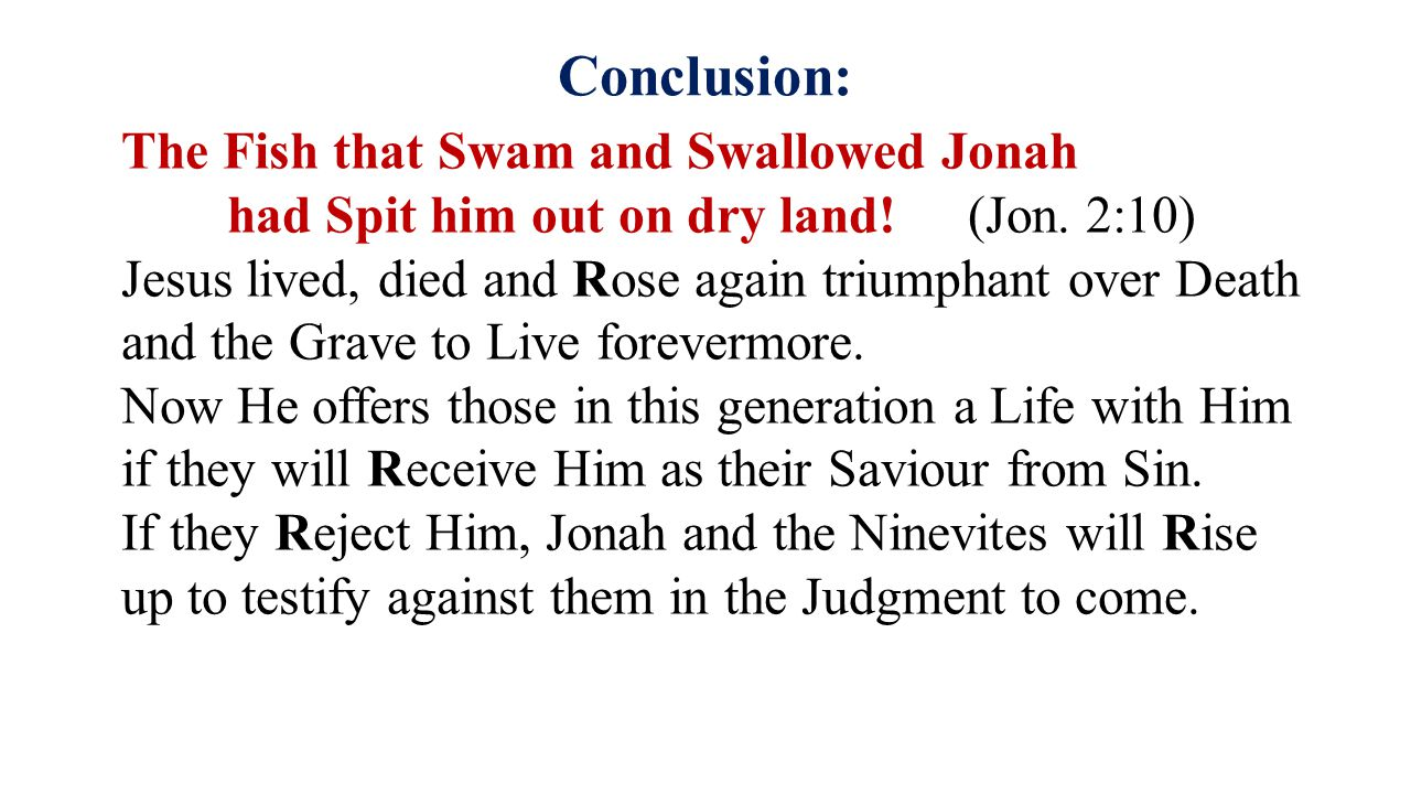 Conclusion: The Fish that Swam and Swallowed Jonah had Spit him out on dry land.