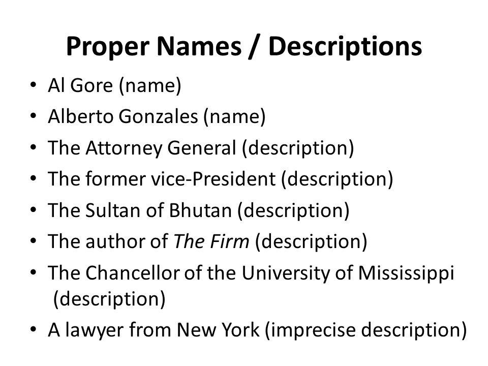 Proper Names / Descriptions Al Gore (name) Alberto Gonzales (name) The Attorney General (description) The former vice-President (description) The Sult