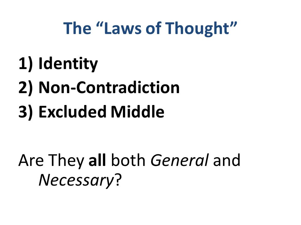 The Law of Identity A true statement is true. All A is A. Everything is what it is, and not something else. Everything is self-identical.