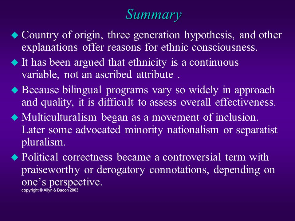 Summary  Country of origin, three generation hypothesis, and other explanations offer reasons for ethnic consciousness.