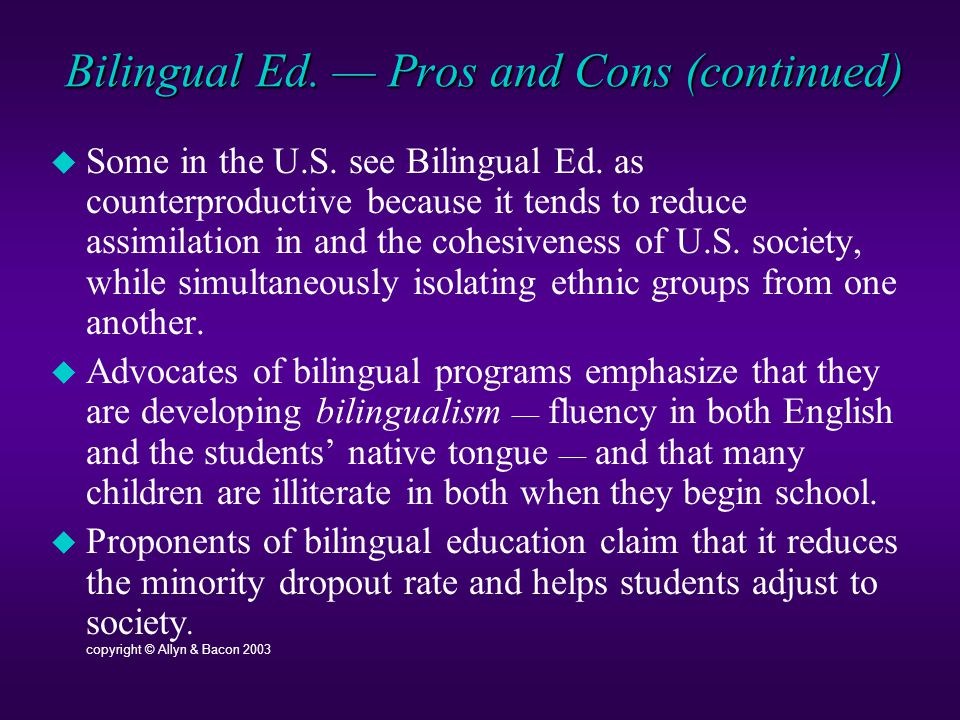 Bilingual Ed. — Pros and Cons (continued)  Some in the U.S.