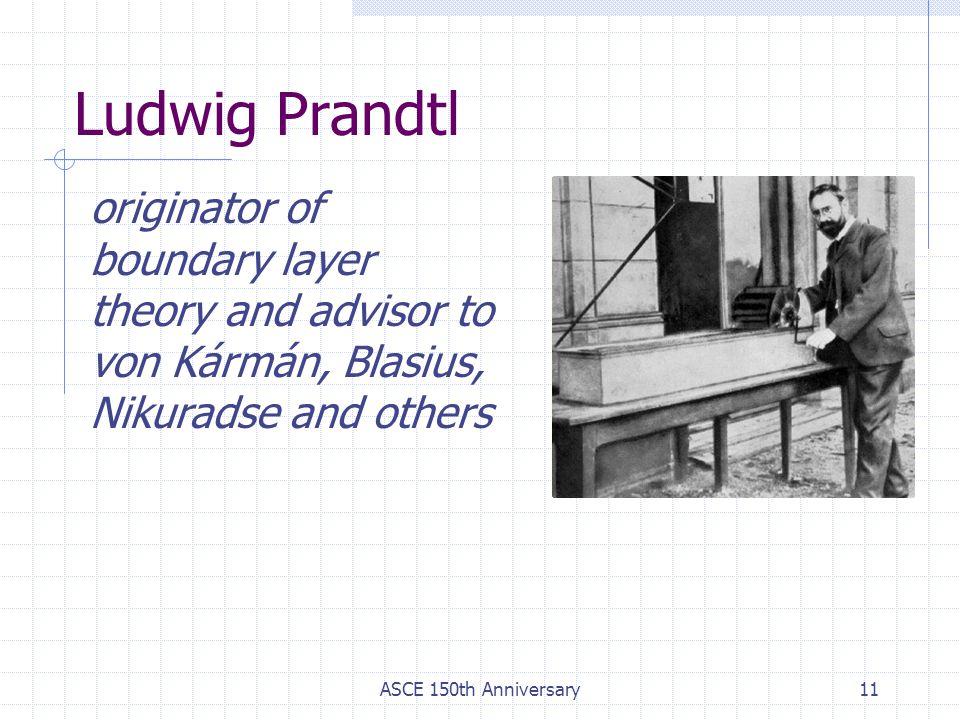 ASCE 150th Anniversary11 Ludwig Prandtl originator of boundary layer theory and advisor to von Kármán, Blasius, Nikuradse and others