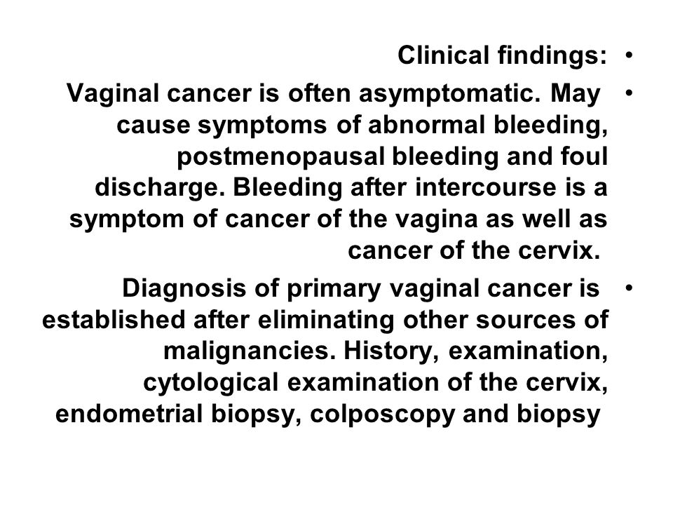 Staging: It is clinical not surgical FIGO staging: Stage 0 carcinoma in situ, intra epithelial carcinoma I vaginal mucosa II to sub vaginal tissue but not to pelvic wall III to pelvic wall IV beyond the true pelvis or to rectum or bladder or distant metastasis