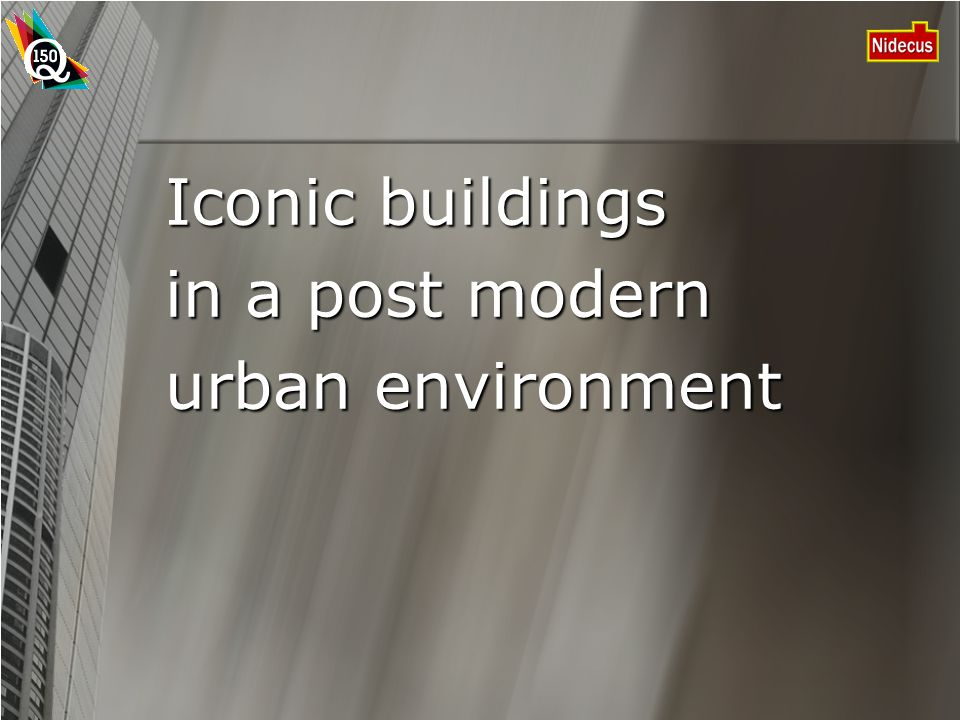 Iconic buildings in a post modern urban environment
