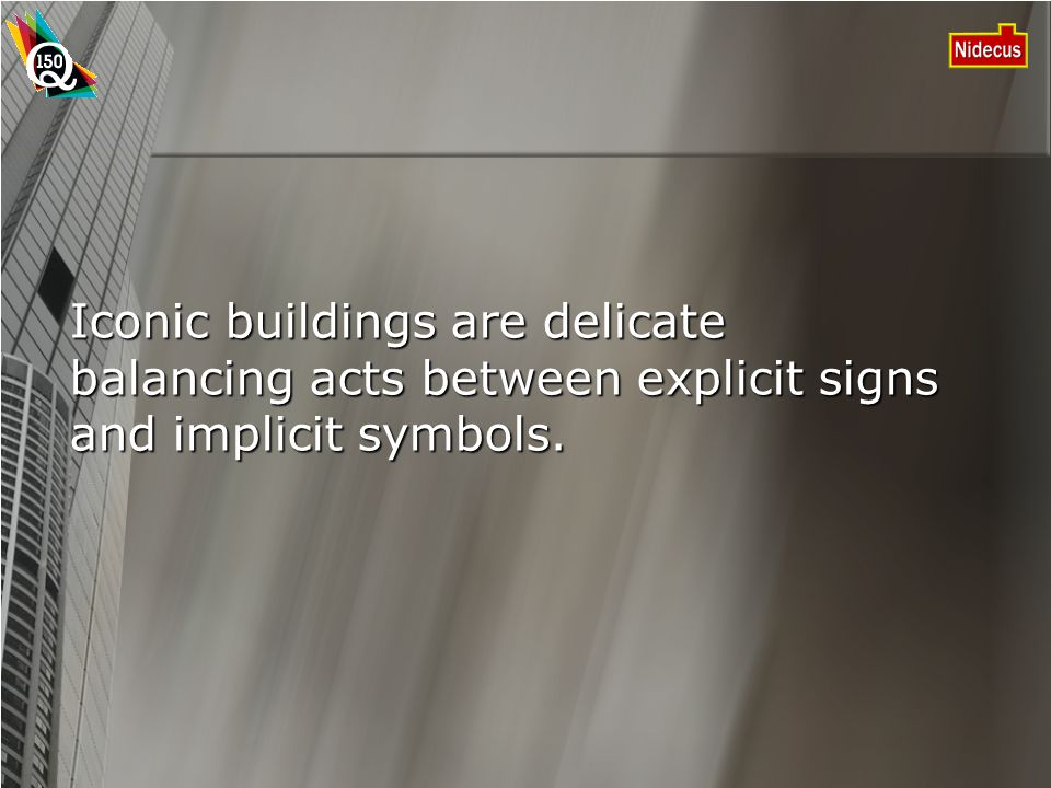 Iconic buildings are delicate balancing acts between explicit signs and implicit symbols.