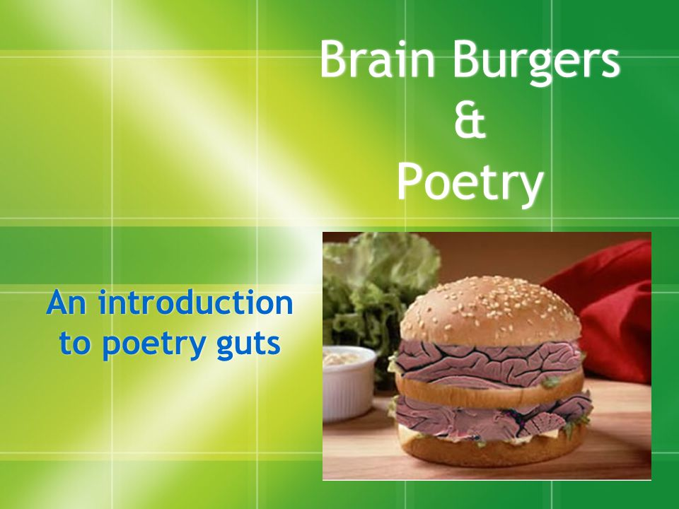 Brain Burgers & Poetry An introduction to poetry guts