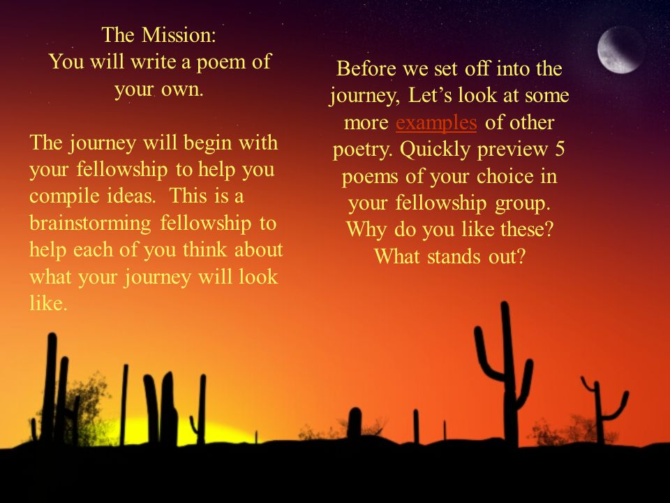 The Mission: You will write a poem of your own. The journey will begin with your fellowship to help you compile ideas. This is a brainstorming fellows