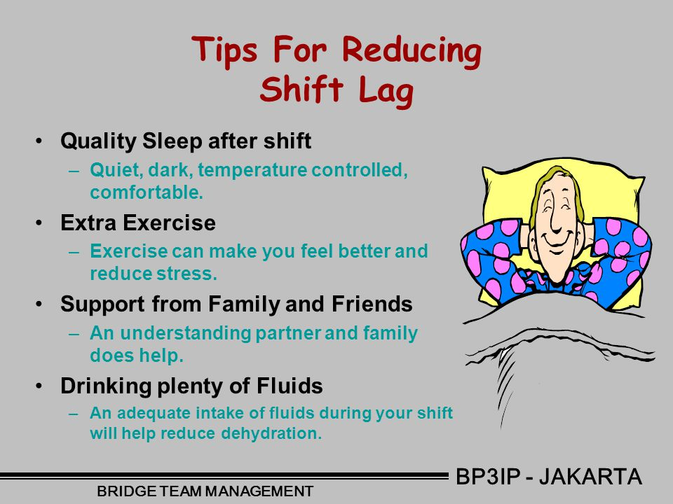 What causes shift lag and who gets shift lag? (cont.) DehydrationDehydration –Dehydration is a problem for shift workers. Drinking plenty of (non alco