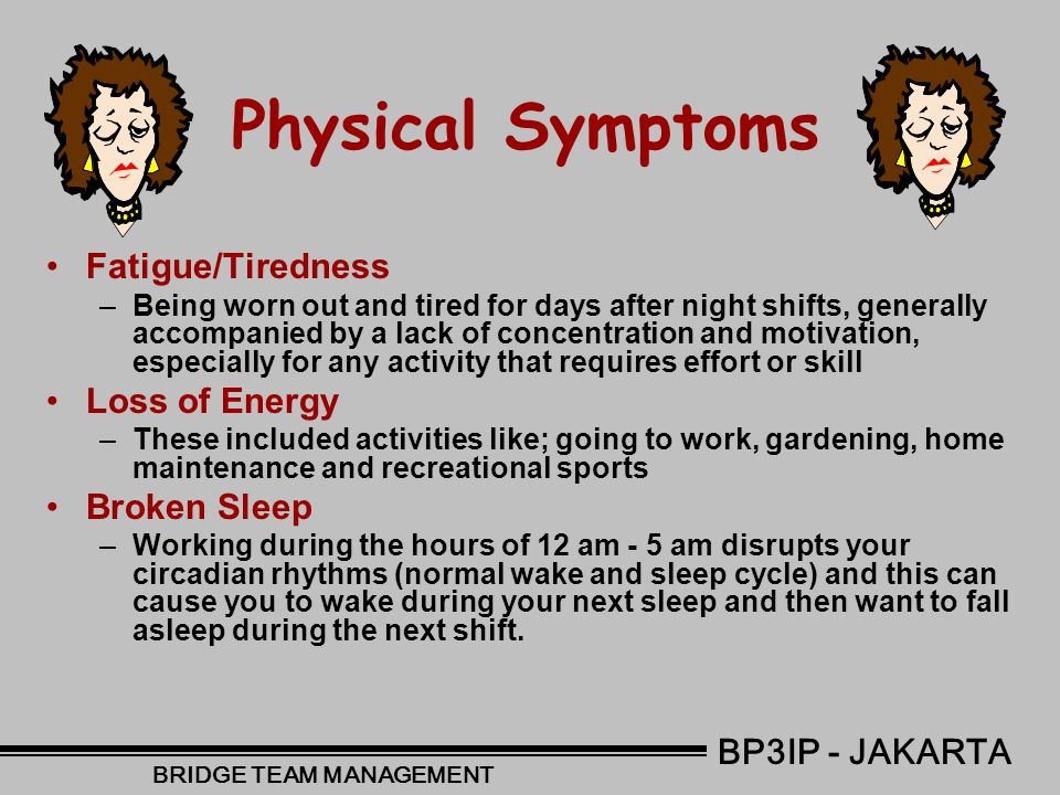 Mental Symptoms Increased IrritabilityIncreased Irritability –Its noted that shift workers become more irritable after working night shifts. Overly Em