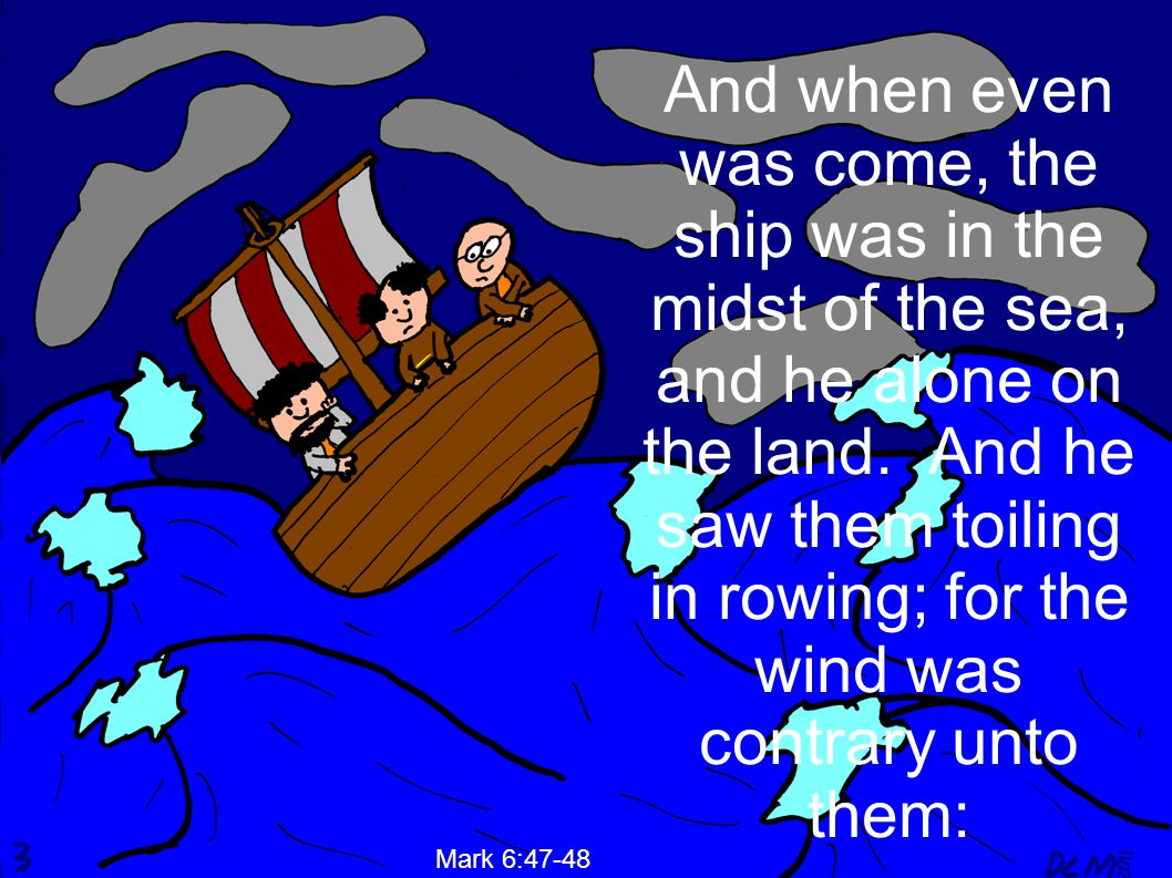 And when even was come, the ship was in the midst of the sea, and he alone on the land.