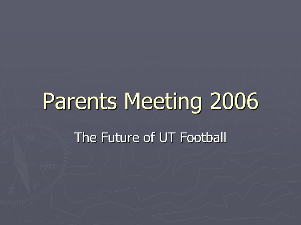 Parents Meeting 2006 The Future of UT Football