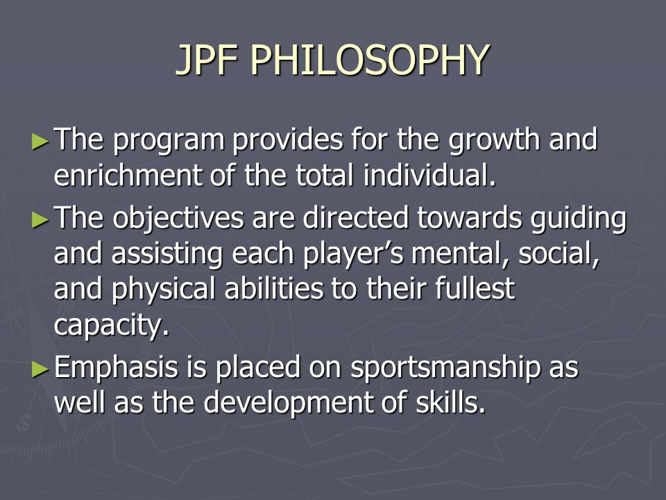 JPF PHILOSOPHY ► The program provides for the growth and enrichment of the total individual.