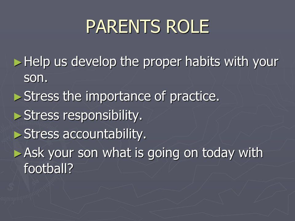 PARENTS ROLE ► Help us develop the proper habits with your son.