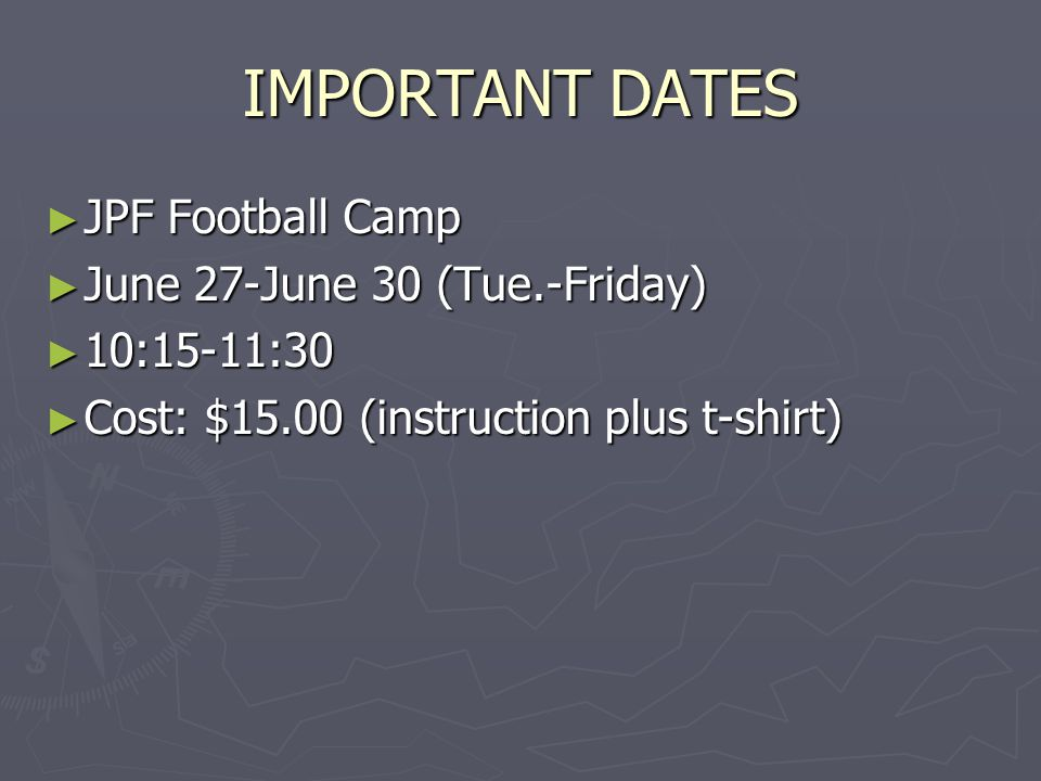 IMPORTANT DATES ► JPF Football Camp ► June 27-June 30 (Tue.-Friday) ► 10:15-11:30 ► Cost: $15.00 (instruction plus t-shirt)
