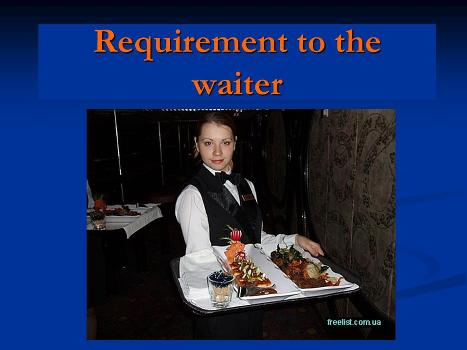 Requirement to the waiter