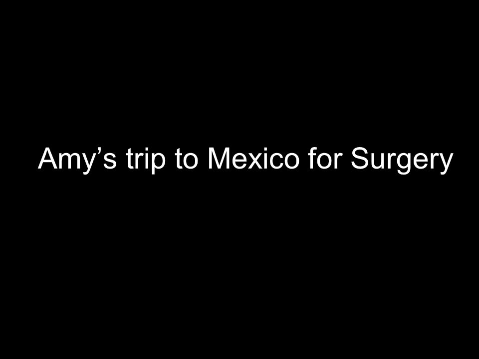 Amy's trip to Mexico for Surgery