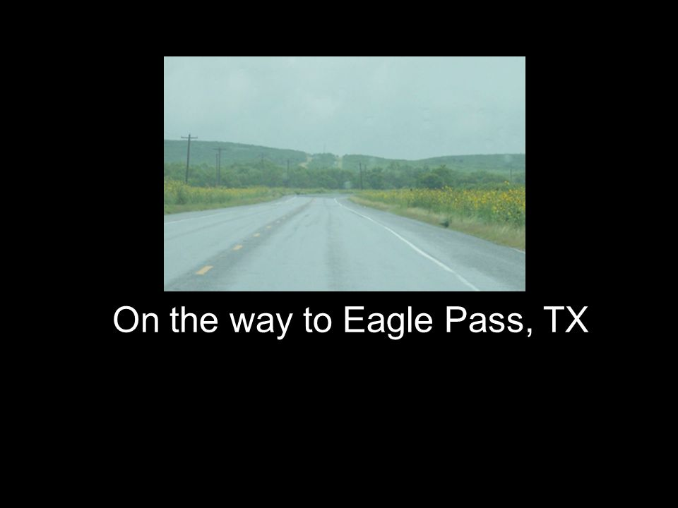 On the way to Eagle Pass, TX