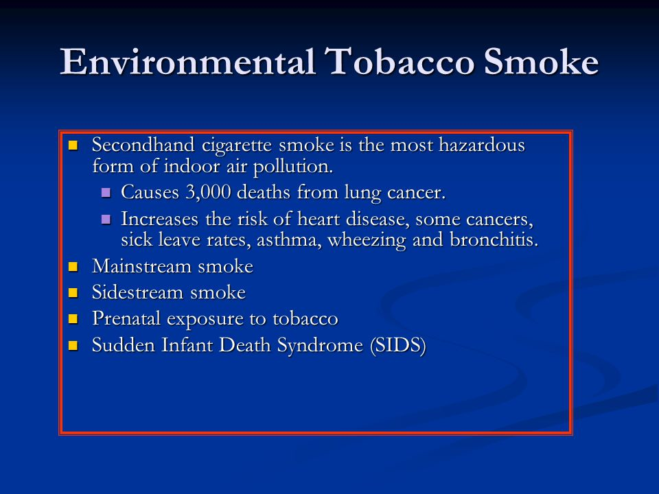Environmental Tobacco Smoke Secondhand cigarette smoke is the most hazardous form of indoor air pollution. Secondhand cigarette smoke is the most haza