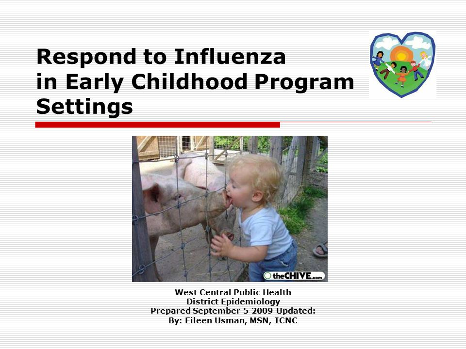 Respond to Influenza in Early Childhood Program Settings West Central Public Health District Epidemiology Prepared September Updated: By: Eileen Usman, MSN, ICNC