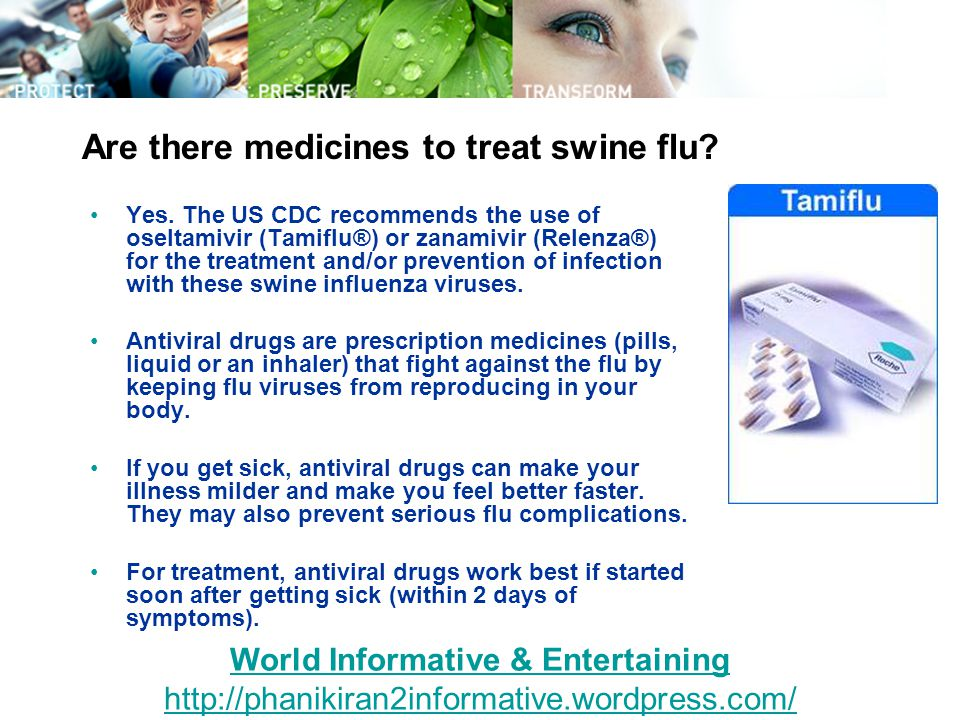 Are there medicines to treat swine flu. Yes.