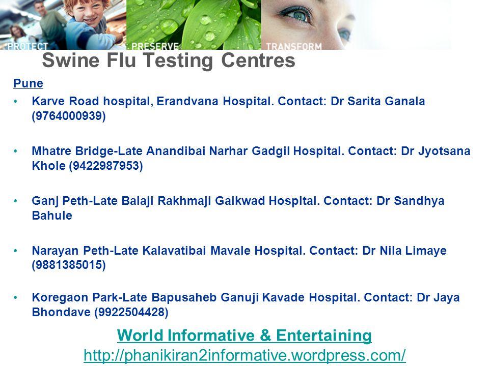 Swine Flu Testing Centres Pune Karve Road hospital, Erandvana Hospital. Contact: Dr Sarita Ganala (9764000939) Mhatre Bridge-Late Anandibai Narhar Gad