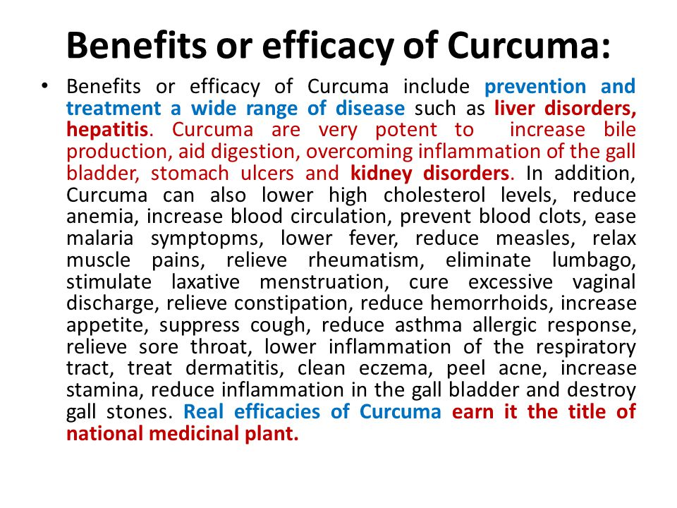 Benefits or efficacy of Curcuma: Benefits or efficacy of Curcuma include prevention and treatment a wide range of disease such as liver disorders, hepatitis.