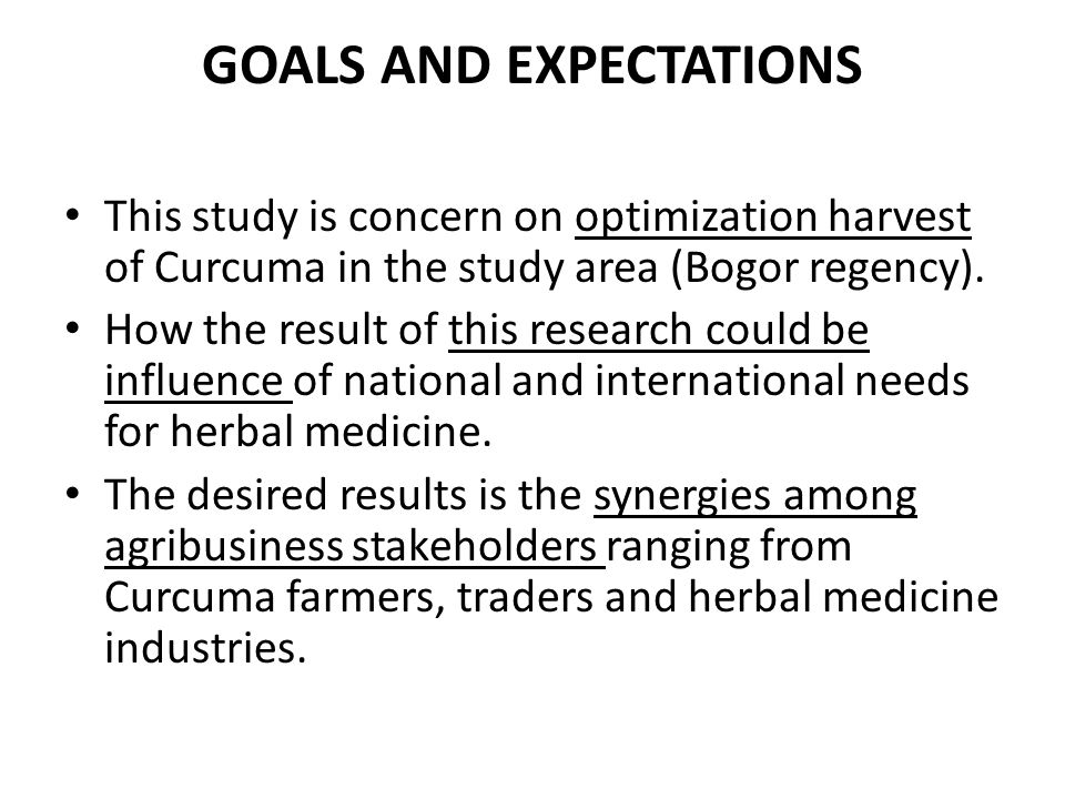 GOALS AND EXPECTATIONS This study is concern on optimization harvest of Curcuma in the study area (Bogor regency).