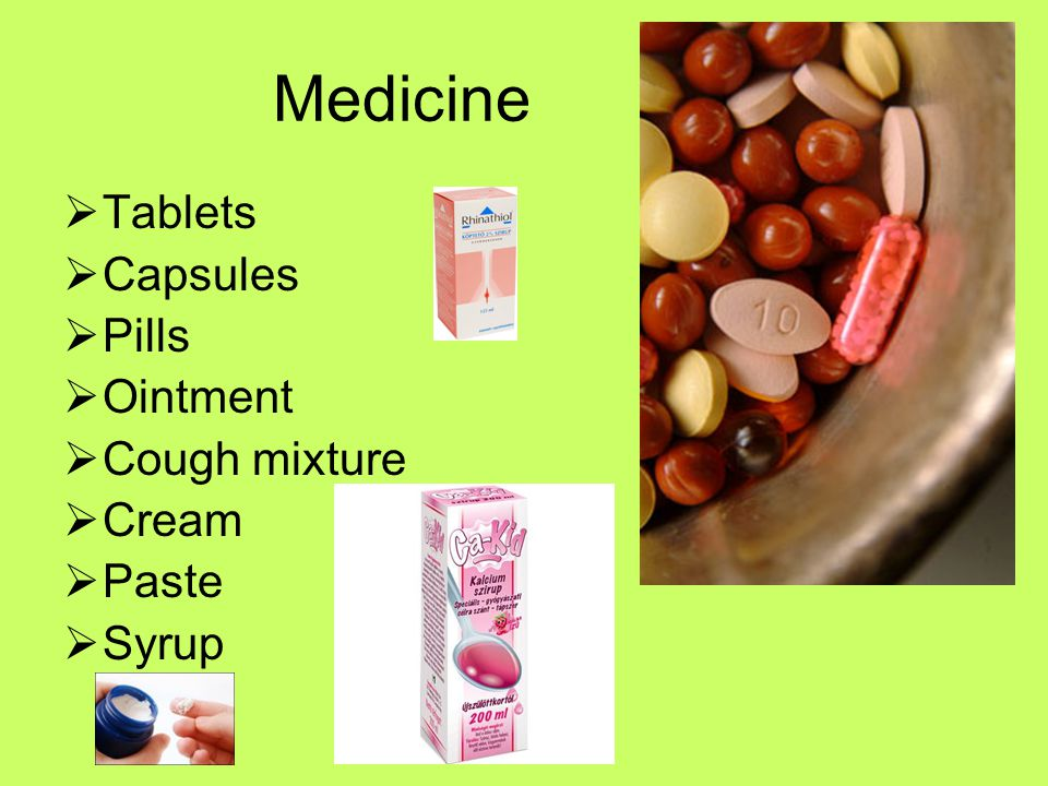 Medicine  Tablets  Capsules  Pills  Ointment  Cough mixture  Cream  Paste  Syrup