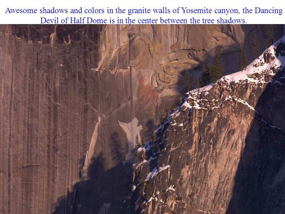 Awesome shadows and colors in the granite walls of Yosemite canyon, the Dancing Devil of Half Dome is in the center between the tree shadows.