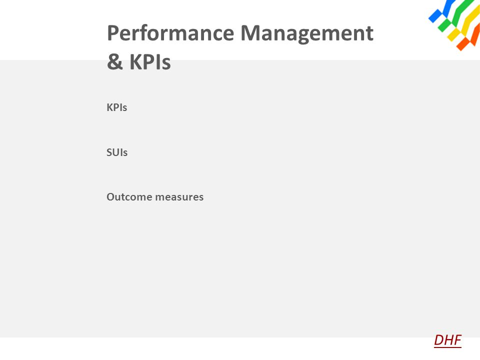 Performance Management & KPIs KPIs SUIs Outcome measures DHF