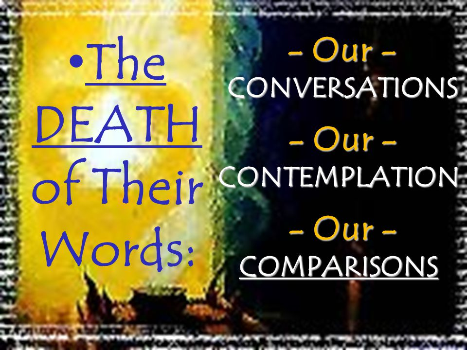 The DEATH of Their Words: - Our - CONVERSATIONS - Our - CONVERSATIONS - Our - CONTEMPLATION - Our - CONTEMPLATION - Our - COMPARISONS - Our - COMPARIS