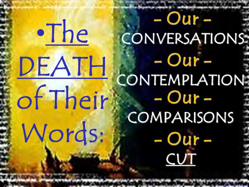 The DEATH of Their Words: - Our - CONVERSATIONS - Our - CONVERSATIONS - Our - CONTEMPLATION - Our - CONTEMPLATION - Our - CUT - Our - CUT - Our - COMP