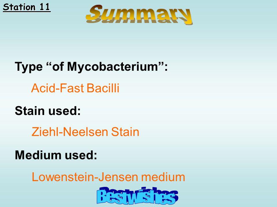 "Type ""of Mycobacterium"": Stain used: Medium used: Acid-Fast Bacilli Ziehl-Neelsen Stain Lowenstein-Jensen medium Station 11"