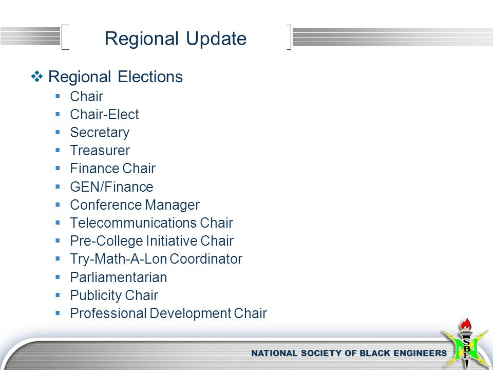 NATIONAL SOCIETY OF BLACK ENGINEERS Regional Update  Regional Elections  Chair  Chair-Elect  Secretary  Treasurer  Finance Chair  GEN/Finance 