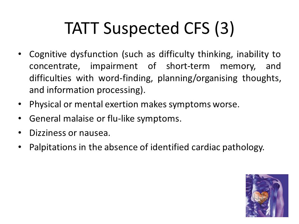 TATT Suspected CFS (3) Cognitive dysfunction (such as difficulty thinking, inability to concentrate, impairment of short-term memory, and difficulties with word-finding, planning/organising thoughts, and information processing).