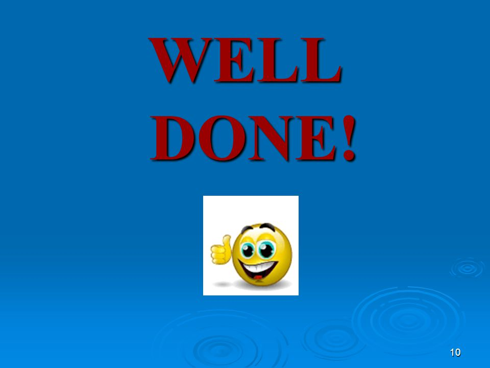 WELL DONE! 10